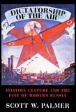 Dictatorship of the Air: Aviatio Culture ad the Fate of Moder Russia
